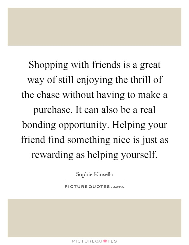 Shopping with friends is a great way of still enjoying the