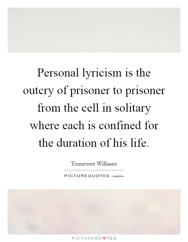 Personal lyricism is the outcry of prisoner to prisoner from the cell in solitary where each is confined for the duration of his life Picture Quote #1