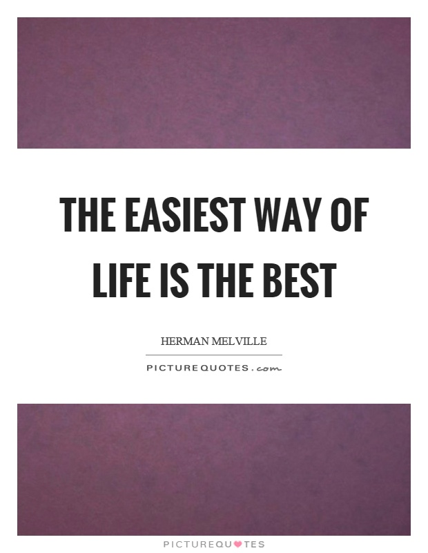 The easiest way of life is the best Picture Quote #1
