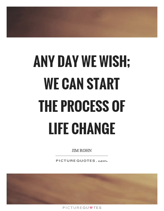 Any day we wish; we can start the process of life change Picture Quote #1