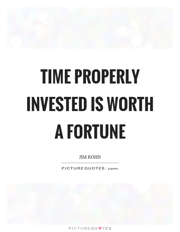 Time properly invested is worth a fortune Picture Quote #1