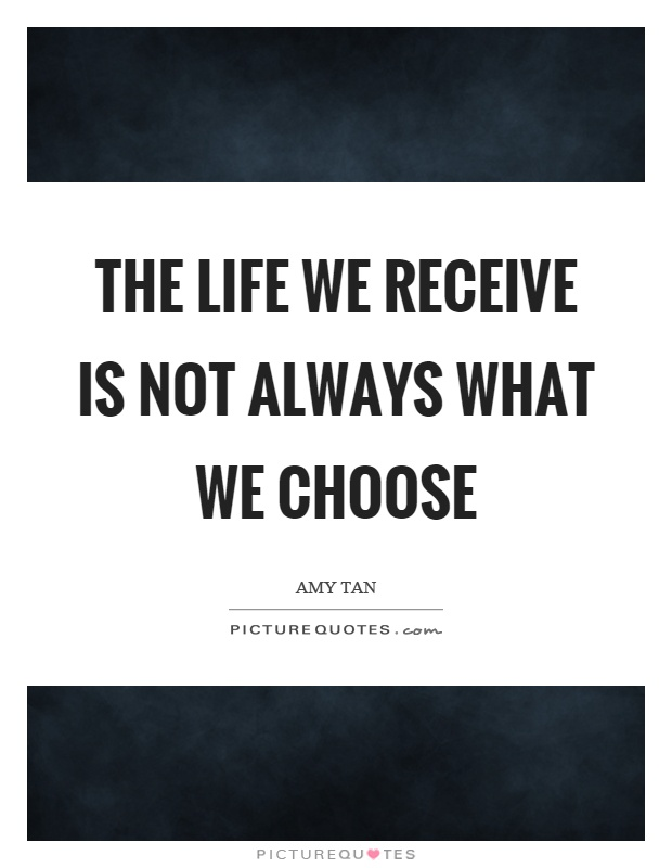 The life we receive is not always what we choose Picture Quote #1