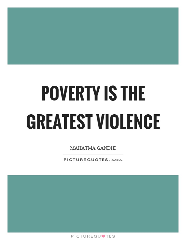 Poverty is the greatest violence Picture Quote #1