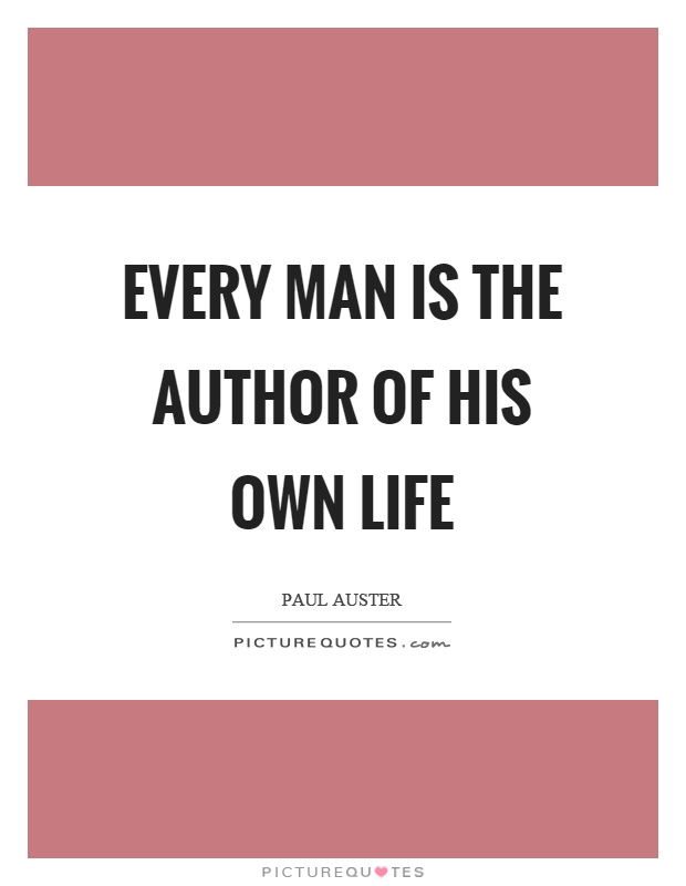 Every man is the author of his own life Picture Quote #1