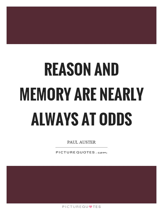 Reason and memory are nearly always at odds Picture Quote #1