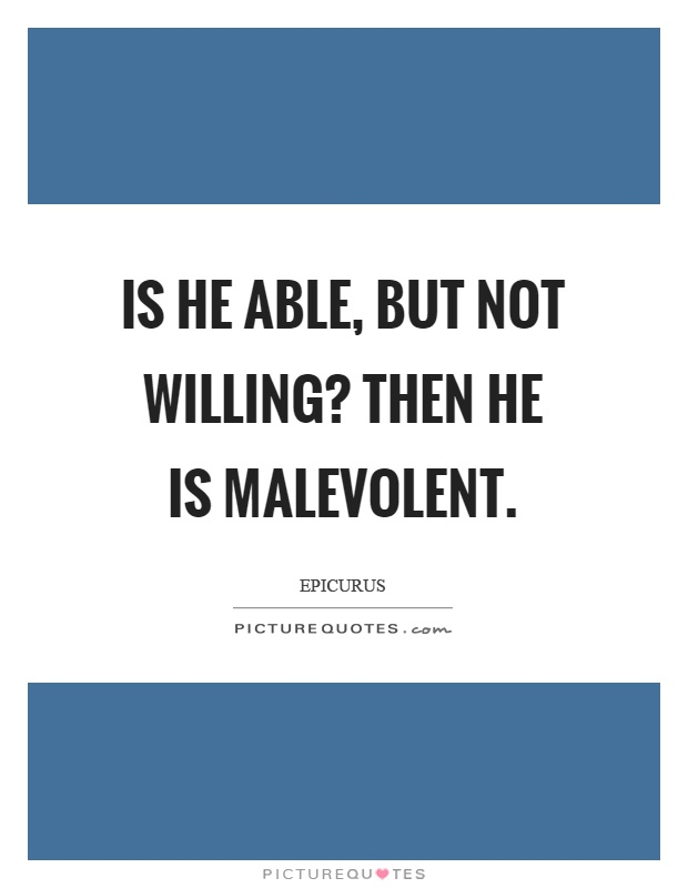 Is he able, but not willing? Then he is malevolent Picture Quote #1