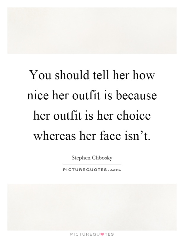 You Should Tell Her How Nice Her Outfit Is Because Her Outfit Is... | Picture Quotes