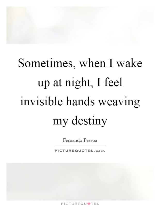 Sometimes, when I wake up at night, I feel invisible hands weaving my destiny Picture Quote #1