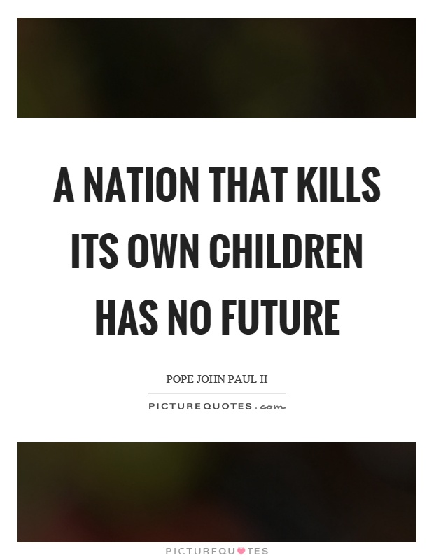 A nation that kills its own children has no future Picture Quote #1