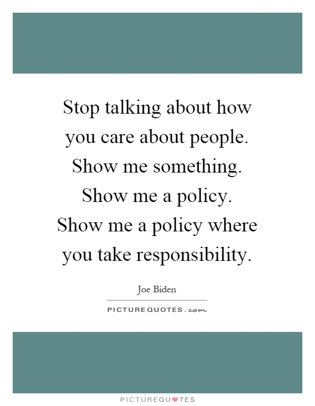 Stop talking about how you care about people. Show me ...