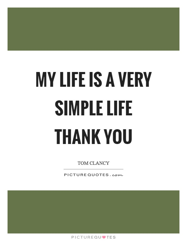 My life is a very simple life thank you Picture Quote #1