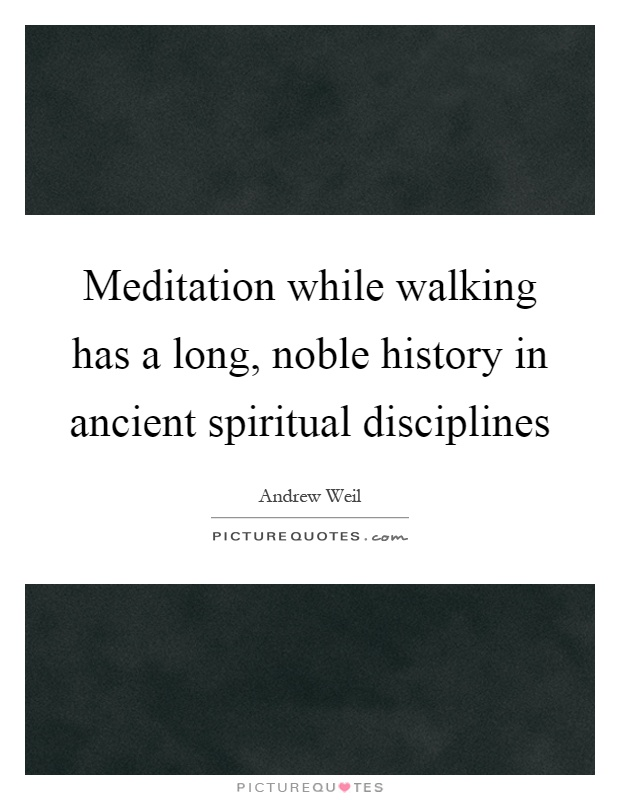 Meditation while walking has a long, noble history in ancient spiritual disciplines Picture Quote #1