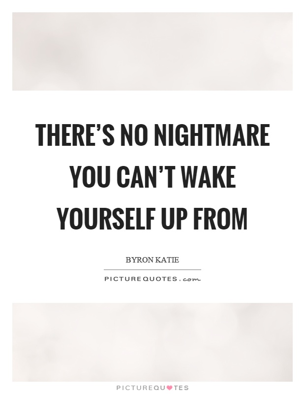 There's no nightmare you can't wake yourself up from Picture Quote #1