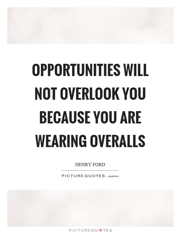 Opportunities will not overlook you because you are wearing overalls Picture Quote #1