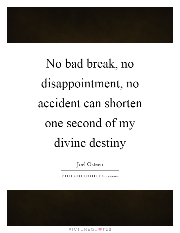 No bad break, no disappointment, no accident can shorten one second of my divine destiny Picture Quote #1