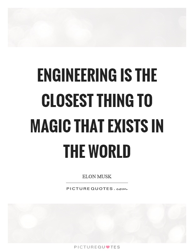 Engineering is the closest thing to magic that exists in the world Picture Quote #1