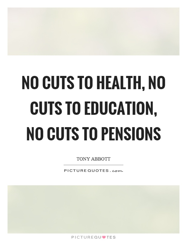 No cuts to health, no cuts to education, no cuts to pensions Picture Quote #1