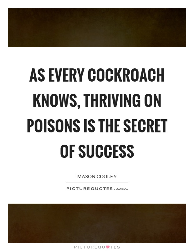 As every cockroach knows, thriving on poisons is the secret of success Picture Quote #1