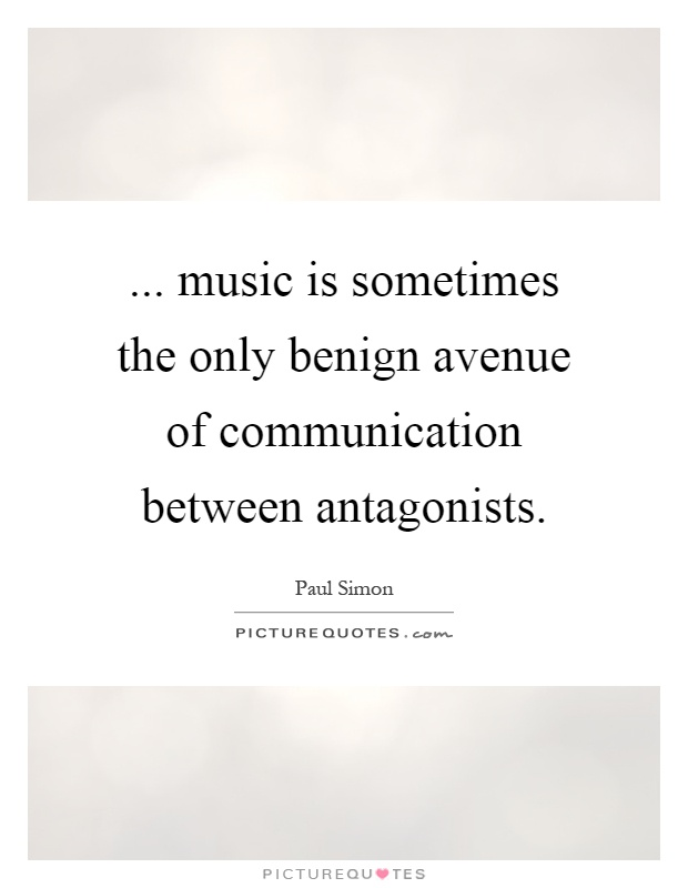 ... music is sometimes the only benign avenue of communication between antagonists Picture Quote #1