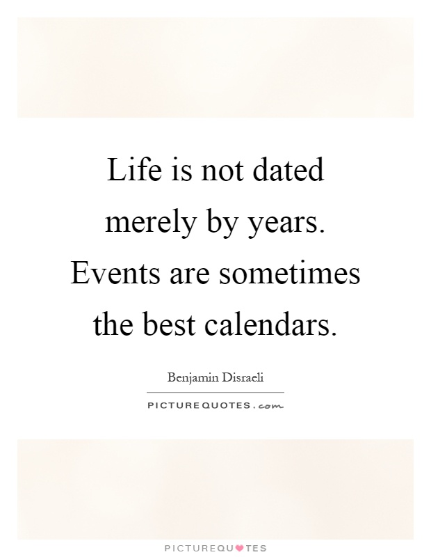 Life is not dated merely by years. Events are sometimes the best calendars Picture Quote #1
