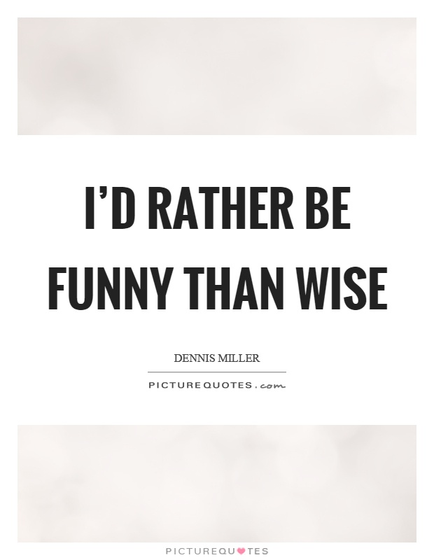 I'd rather be funny than wise Picture Quote #1