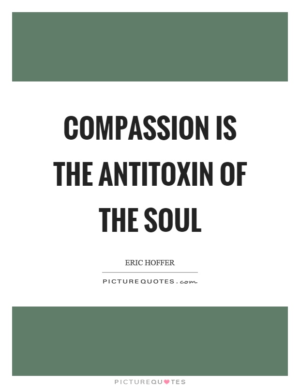 Compassion is the antitoxin of the soul Picture Quote #1