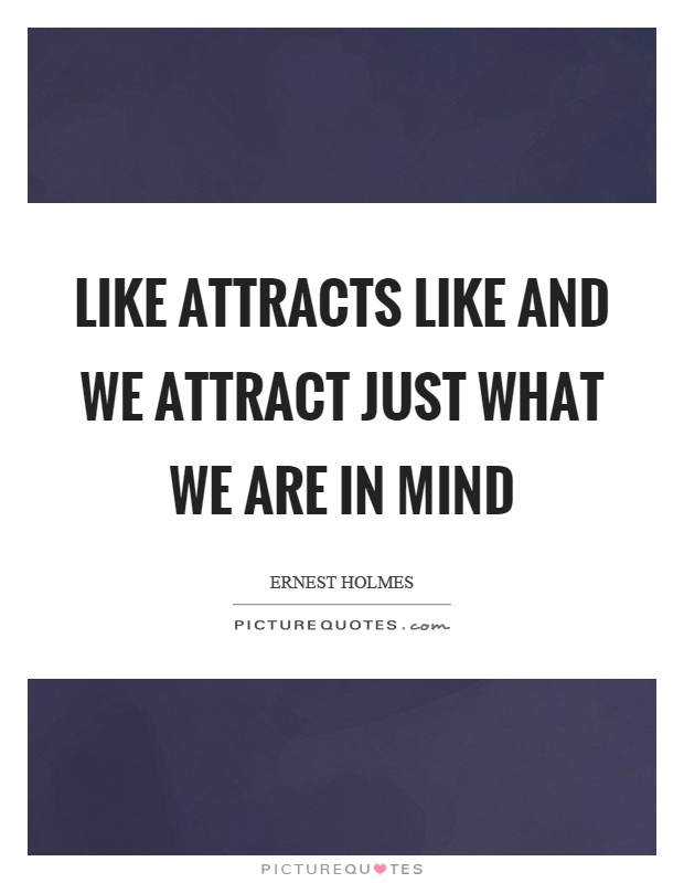 Like attracts like and we attract just what we are in mind Picture Quote #1