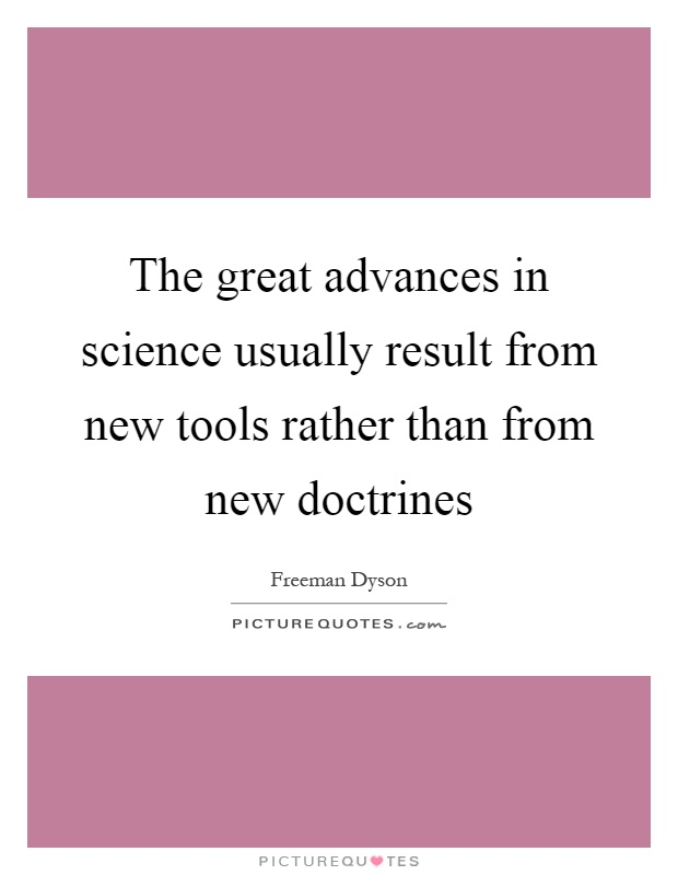The great advances in science usually result from new tools rather than from new doctrines Picture Quote #1