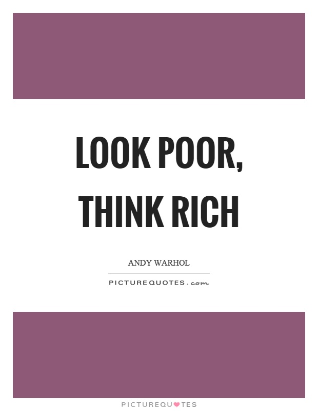 Look poor, think rich Picture Quote #1