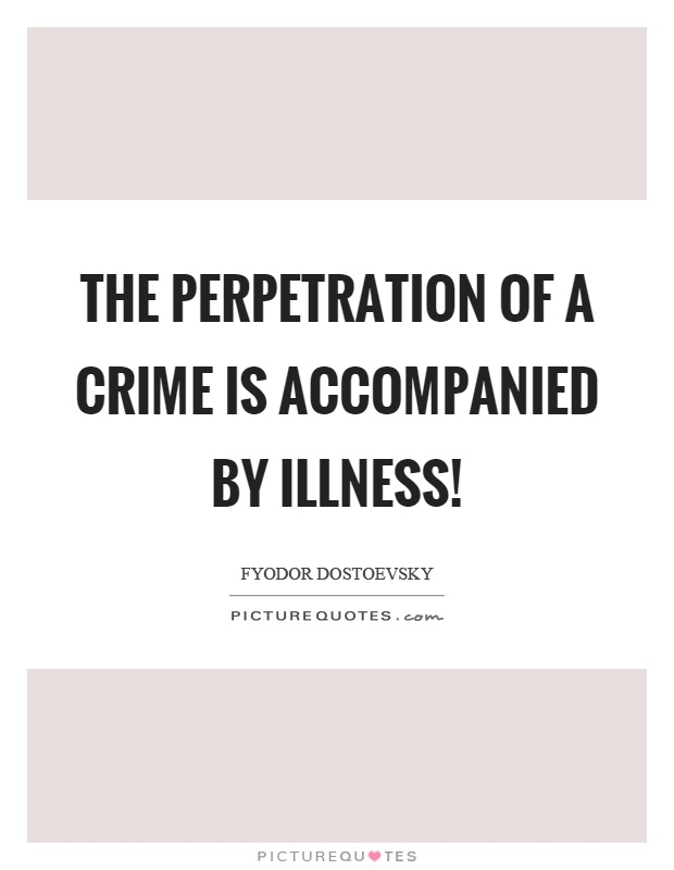 The perpetration of a crime is accompanied by illness! Picture Quote #1