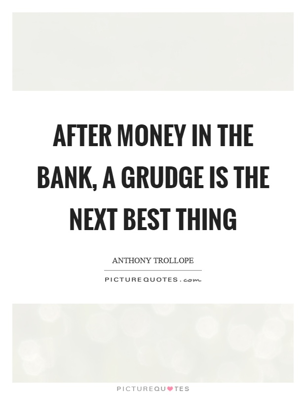 After money in the bank, a grudge is the next best thing Picture Quote #1