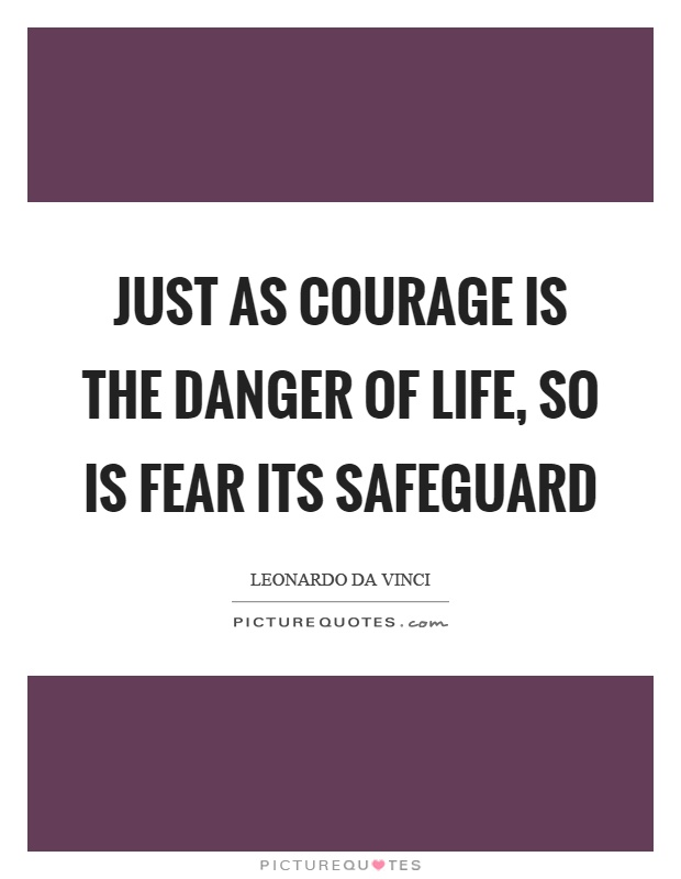 Just as courage is the danger of life, so is fear its safeguard Picture Quote #1
