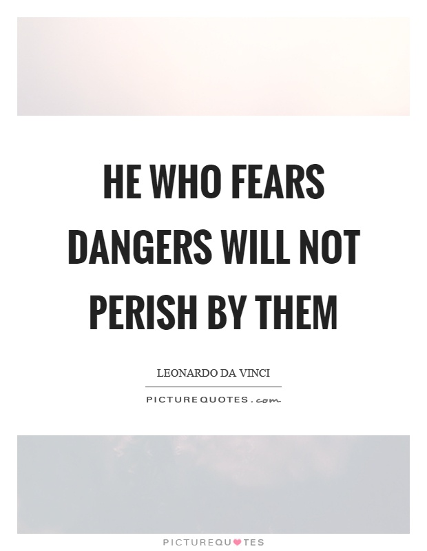 He who fears dangers will not perish by them Picture Quote #1