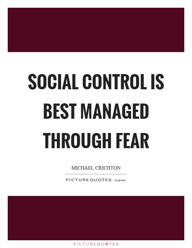 Social control is best managed through fear Picture Quote #1