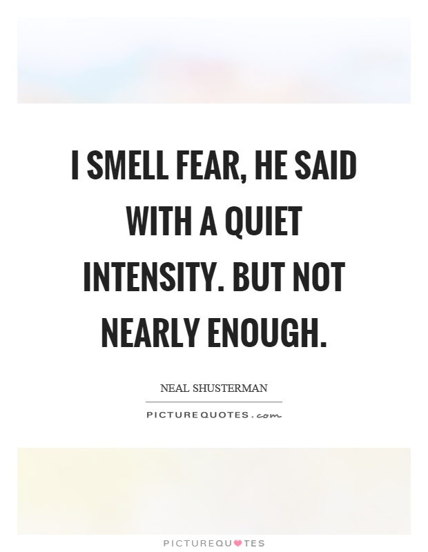 I smell fear, he said with a quiet intensity. But not nearly enough Picture Quote #1