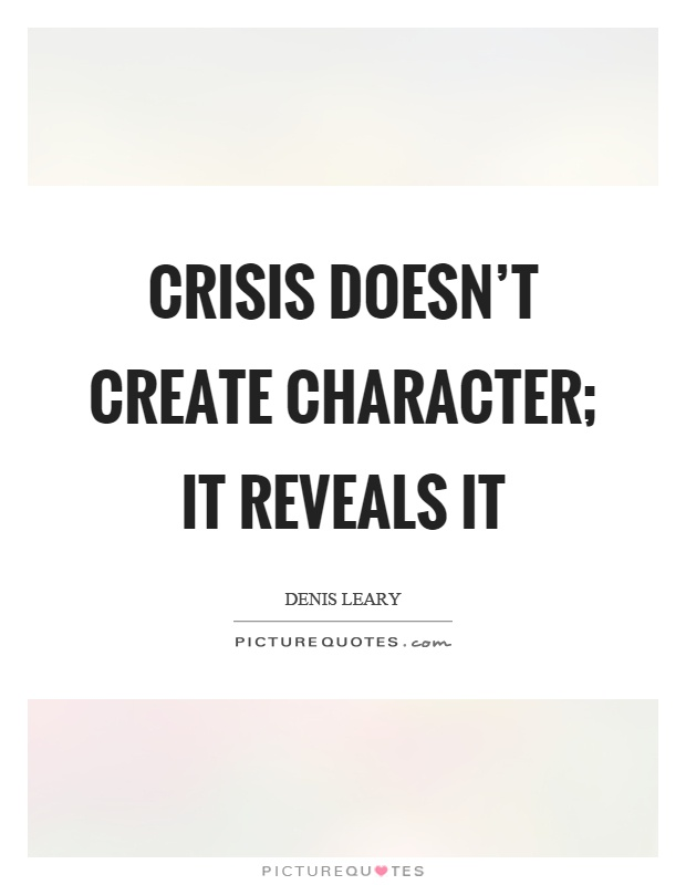 Crisis doesn't create character; it reveals it Picture Quote #1