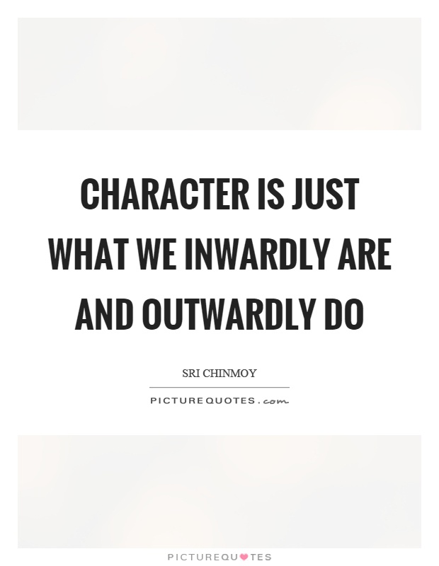 Character is just what we inwardly are and outwardly do Picture Quote #1