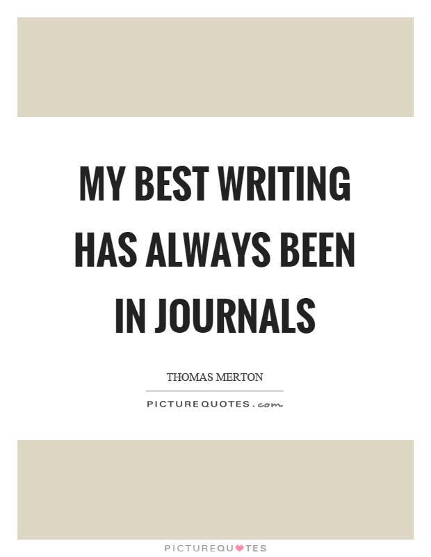 My best writing has always been in journals Picture Quote #1