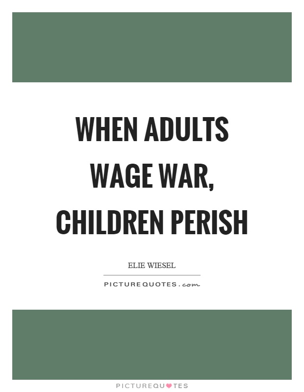 When adults wage war, children perish Picture Quote #1
