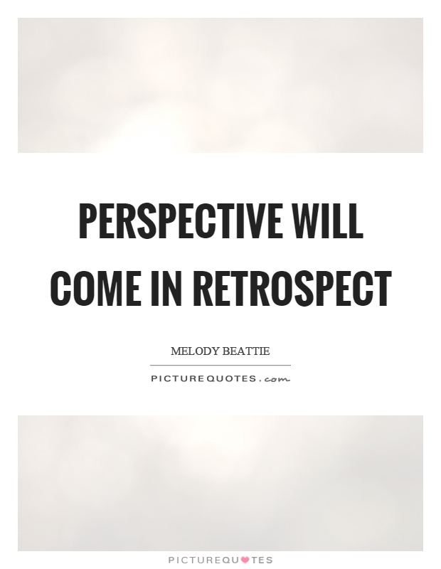 Perspective will come in retrospect Picture Quote #1