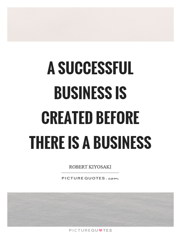 A successful business is created before there is a business Picture Quote #1