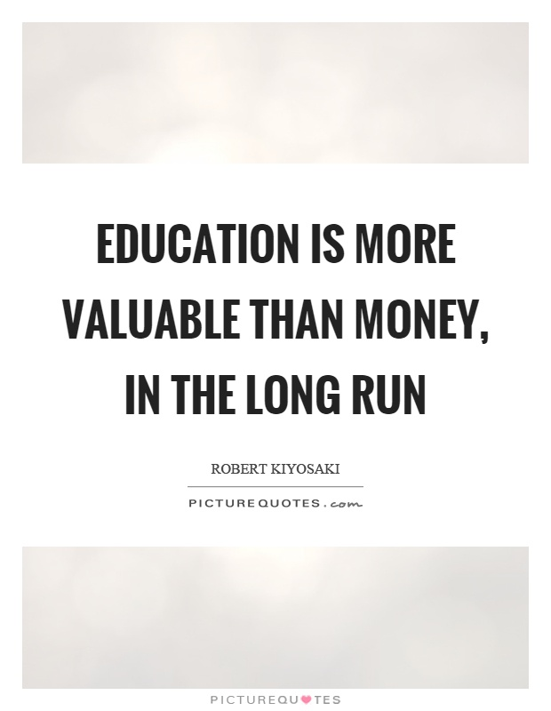 Education is more valuable than money, in the long run Picture Quote #1