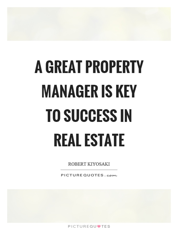 A great property manager is key to success in real estate Picture Quote #1