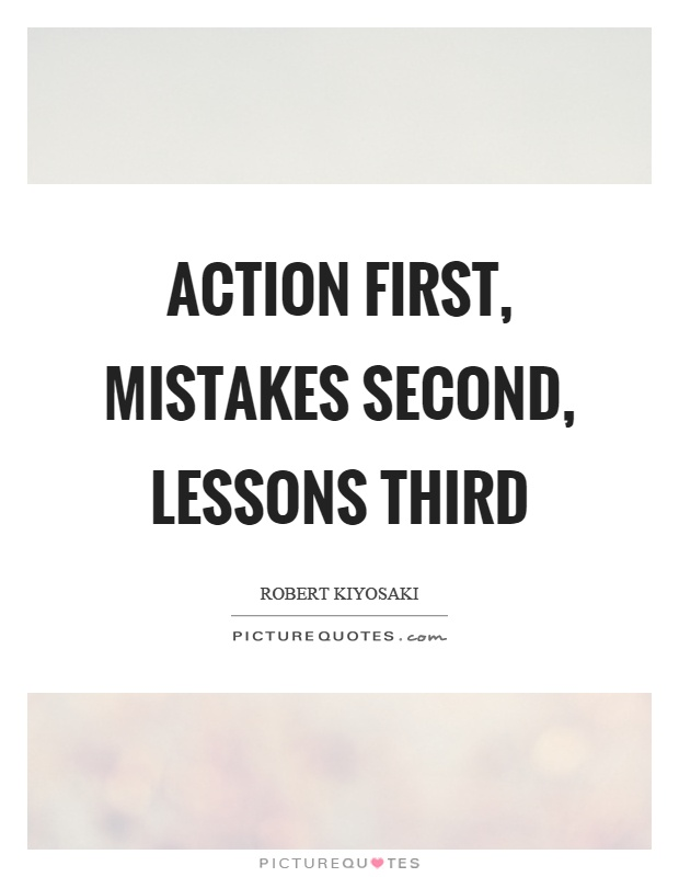 Action first, mistakes second, lessons third Picture Quote #1