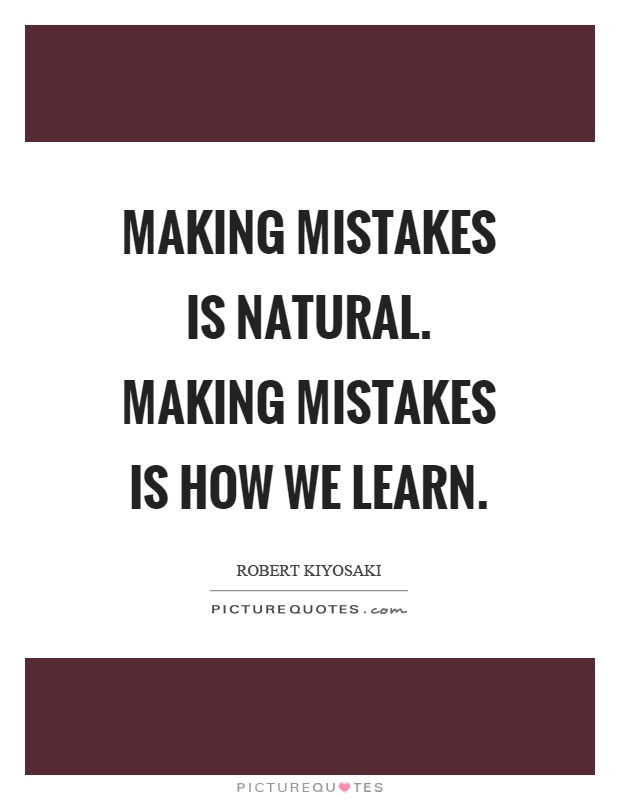 Making mistakes is natural. Making mistakes is how we learn Picture Quote #1