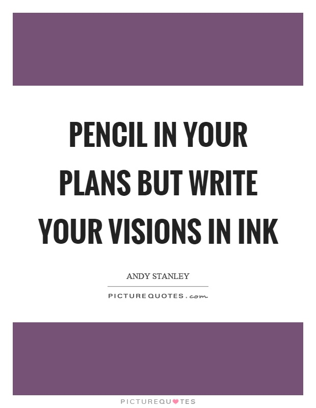 Pencil in your plans but write your visions in ink Picture Quote #1