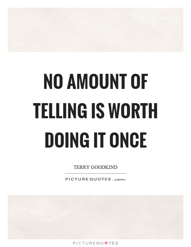 No amount of telling is worth doing it once Picture Quote #1