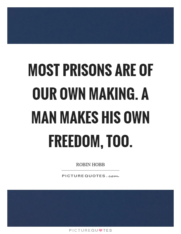 Most prisons are of our own making. A man makes his own freedom, too Picture Quote #1