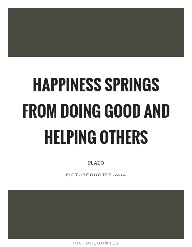 Happiness springs from doing good and helping others Picture Quote #1
