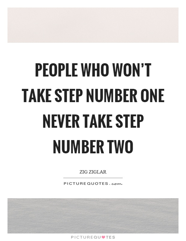 People who won't take step number one never take step number two Picture Quote #1